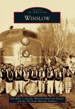 Winslow (Images of America) Ann-Mary J. Lutzick and the Old Trails Museum Archives