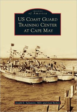 US Coast Guard Training Center at Cape May, New Jersey (Images of America Series)