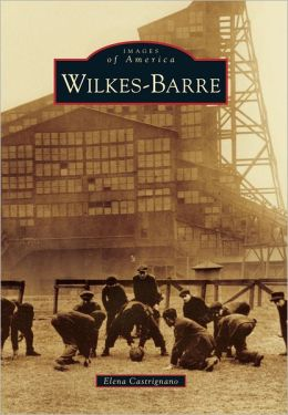 Wilkes-Barre, Pennsylvania (Images of America Series)
