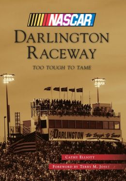 Darlington Raceway, South Carolina: Too Tough To Tame (Images of Sports Series)