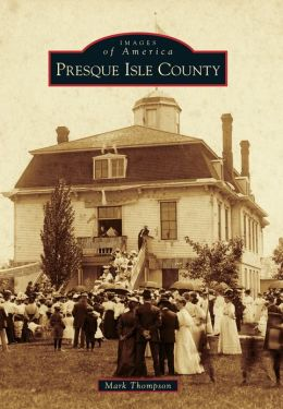 Presque Isle County, Michigan (Images of America Series)