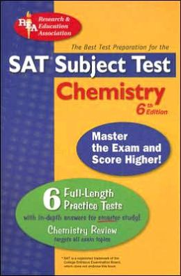 SAT Subject Test: Chemistry (REA) -- The Best Test Prep for the SAT II: 6th Edition