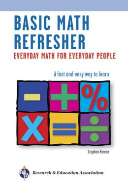Basic Math Refresher: Everyday Math for Everyday People, 2nd Edition