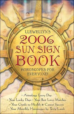 Llewellyn's 2006 Sun Sign Book: Horoscopes for Everyone! (Annuals - Sun Sign Book) Llewellyn