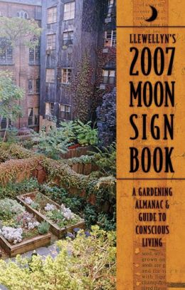 Llewellyn's 2007 Moon Sign Book: A Gardening Almanac & Guide to Conscious Living