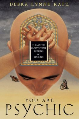 You Are Psychic: The Art of Clairvoyant Reading & Healing