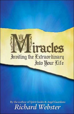 Miracles: Inviting the Extraordinary Into Your Life