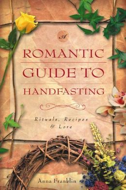 Romantic Guide to Handfasting: Rituals, Recipes & Lore