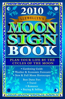Moon Sign Book 2010: Plan Your Life by the Cycles of the Moon