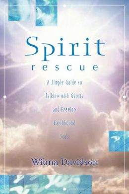 Spirit Rescue: A Simple Guide to Talking with Ghosts and Freeing Earthbound Souls