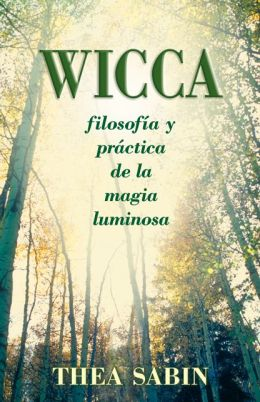 Wicca, filosof?a y pr?ctica de la magia luminosa