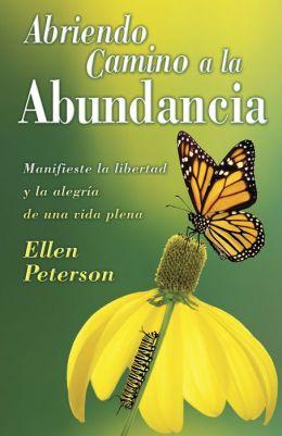 Abriendo Camino a la Abundancia: Manifieste la libertad y la alegria de una vida plena
