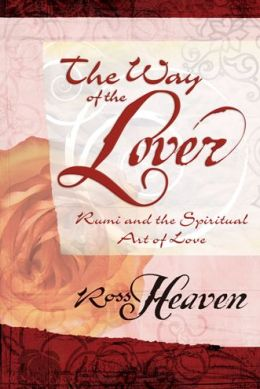 The Way of the Lover: Rumi and the Spiritual Art of Love