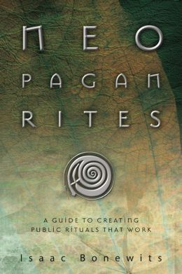 Neopagan Rites: A Guide to Creating Public Rituals that Work