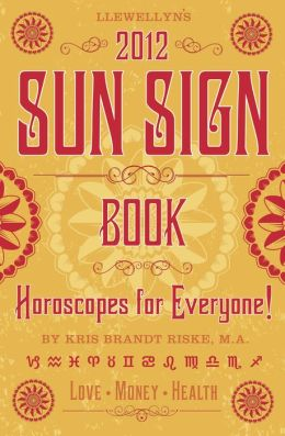 Llewellyn's 2012 Sun Sign Book: Horoscopes for Everyone