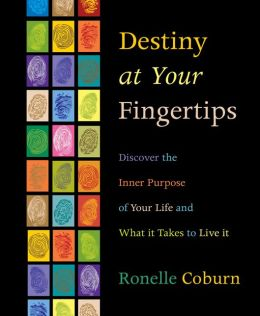 Destiny at Your Fingertips: Discover the Inner Purpose of Your Life & What It Takes to Live It