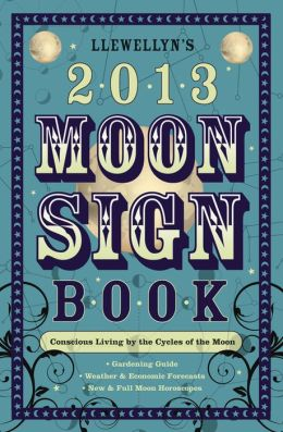 Llewellyn's 2013 Moon Sign Book: Conscious Living by the Cycles of the Moon