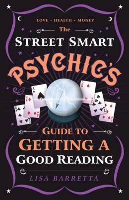 The Street-Smart Psychic's Guide to Getting a Good Reading