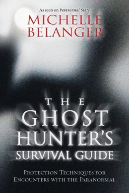 The Ghost Hunters Survival Guide: Protection Techniques for Encounters with the Paranormal