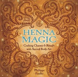 Henna Magic: Crafting Charms & Rituals with Sacred Body Art