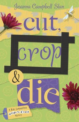 Cut, Crop and Die (Kiki Lowenstein Scrap-N-Craft Series #2)