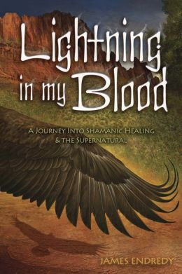 Lightning in My Blood: A Journey into Shamanic Healing and the Supernatural