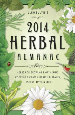Llewellyn's 2014 Herbal Almanac: Herbs for Growing & Gathering, Cooking & Crafts, Health & Beauty, History, Myth & Lore