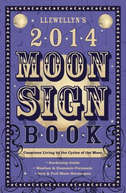 Llewellyn's 2014 Moon Sign Book: Conscious Living by the Cycles of the Moon