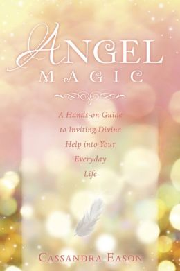 Angel Magic: A Hands-On Guide to Inviting Divine Help Into Your Everyday Life
