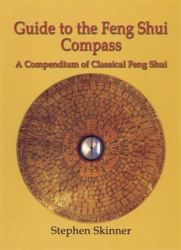 Guide to the Feng Shui Compass: A Compendium of Classical Feng Shui, Including a History of Feng Shui and a Detailed Catalogue of 75 Rings of the Lo P