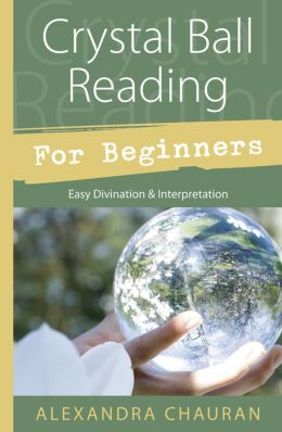 Crystal Ball Reading for Beginners: Easy Divination & Interpretation