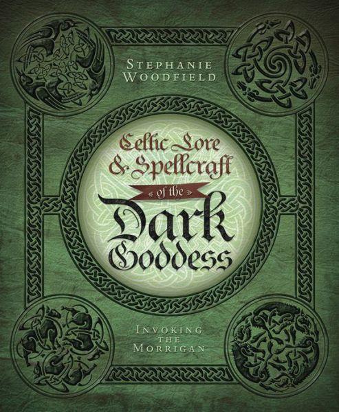 Epub ibooks downloads Celtic Lore & Spellcraft of the Dark Goddess: Invoking the Morrigan 9780738727677