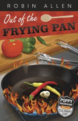 Out of the Frying Pan (Poppy Markham: Culinary Cop Series #3)