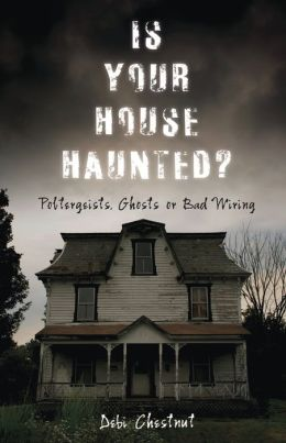 Is Your House Haunted?: Poltergeists, Ghosts or Bad Wiring