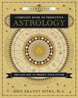 Llewellyn's Complete Book of Predictive Astrology: The Easy Way to Predict Your Future
