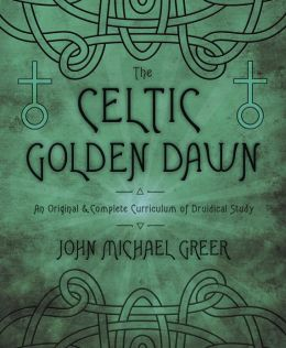 The Celtic Golden Dawn: An Original & Complete Curriculum of Druidical Study