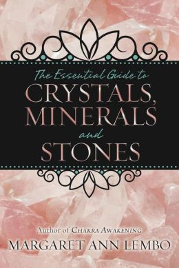 The Essential Guide to Crystals, Minerals & Stones