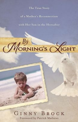 By Morning's Light: The True Story of a Mother's Reconnection with her Son in the Hereafter