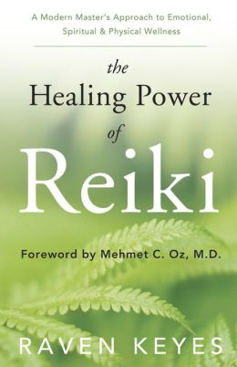 The Healing Power of Reiki: A Modern Master's Approach to Emotional, Spiritual and Physical Wellness