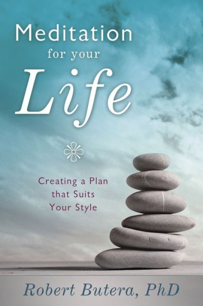 Meditation for Your Life: Creating a Plan that Suits Your Style