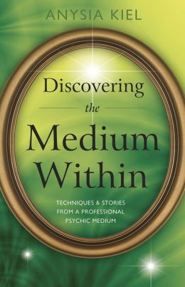Discovering the Medium Within: Techniques and Stories from a Professional Psychic Medium