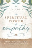 Book Cover Image. Title: The Spiritual Power of Empathy:  Develop Your Intuitive Gifts for Compassionate Connection, Author: Cyndi Dale