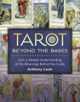 Book Cover Image. Title: Tarot Beyond the Basics:  Gain a Deeper Understanding of the Meanings Behind the Cards, Author: Anthony Louis