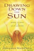 Book Cover Image. Title: Drawing Down the Sun:  Rekindle the Magick of the Solar Goddesses, Author: Stephanie Woodfield
