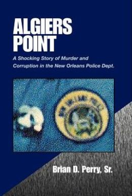 Algiers Point: A Shocking Story of Murder and Corruption in the N. O. Police Dept.