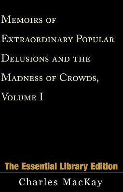Memoirs of Extraordinary Popular Delusions and the Madness of Crowds, Volume I