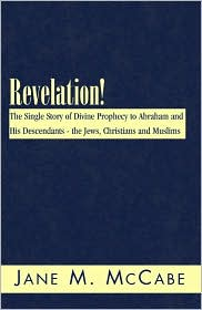 Revelation!: The Single Story of Divine Prophecy to Abraham and His Descendants - the Jews, Christians and Muslims