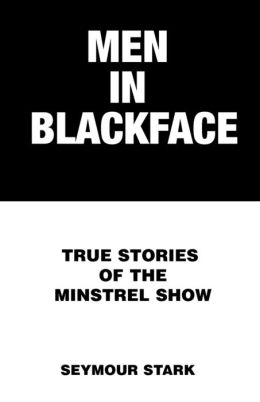 Men in Blackface: True Stories of the Minstrel Show