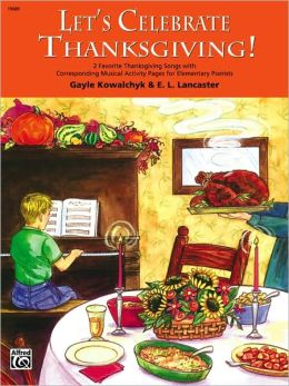 Let's Celebrate Thanksgiving!: 2 Favorite Thanksgiving Songs with Corresponding Musical Activity Pages for Elementary Pianists