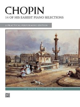 Chopin -- 14 of His Easiest Piano Selections: A Practical Performing Edition
